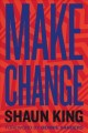 Cover for Make change: how to fight injustice, dismantle systemic oppression, and own...