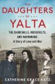 Cover for The daughters of Yalta: the Churchills, Roosevelts, and Harrimans: a story ...