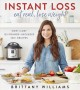 Cover for Instant loss: eat real, lose weight: how I lost 125 pounds--includes 100+ r...