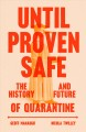 Cover for Until proven safe: the history and future of quarantine