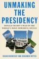 Cover for Unmaking the presidency: Donald Trump's war on the world's most powerful of...