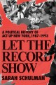 Cover for Let the record show: a political history of ACT UP New York, 1987-1993