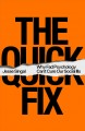 Cover for The quick fix: why fad psychology can't cure our social ills