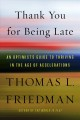 Cover for Thank you for being late: an optimist's guide to thriving in the age of acc...