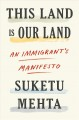 Cover for This land is our land: an immigrant's manifesto