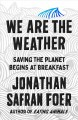 Cover for We are the weather: saving the planet begins at breakfast