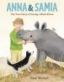 Cover for Anna & Samia: the true story of saving a black rhino