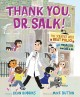 Cover for Thank you, Dr. Salk!: the scientist who beat polio and healed the world