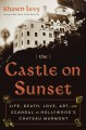 Cover for The Castle on Sunset: Life, Death, Love, Art, and Scandal at Hollywood's Ch...