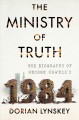 Cover for The Ministry of Truth: The Biography of George Orwell's 1984