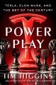 Cover for Power play: Tesla, Elon Musk, and the bet of the century