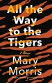 Cover for All the way to the tigers: a memoir