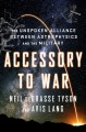 Cover for Accessory to war: the unspoken alliance between astrophysics and the milita...
