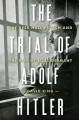 Cover for The trial of Adolf Hitler: the Beer Hall Putsch and the rise of Nazi German...
