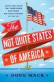 Cover for The not-quite states of America: dispatches from the territories and other ...
