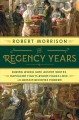 Cover for The Regency years: during which Jane Austen writes, Napoleon fights, Byron ...