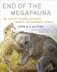 Cover for End of the megafauna: the fate of the world's hugest, fiercest, and strange...