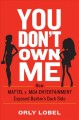 Cover for You don't own me: how Mattel v. MGA entertainment exposed Barbie's dark sid...