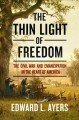 Cover for The Thin Light of Freedom: The Civil War and Emancipation in the Heart of A...