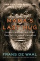 Cover for Mama's last hug: animal emotions and what they tell us about ourselves