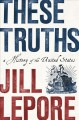 Cover for These truths: a history of the United States