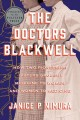 Cover for The doctors Blackwell: how two pioneering sisters brought medicine to women...