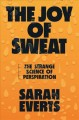 Cover for The joy of sweat: the strange science of perspiration