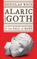 Cover for Alaric the Goth: an outsider's history of the fall of Rome