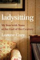 Cover for Ladysitting: my year with nana at the end of her century