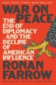 Cover for War on peace: the end of diplomacy and the decline of American influence