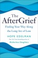 Cover for The aftergrief: finding your way along the long arc of loss