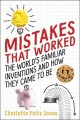 Cover for Mistakes that worked: the world's familiar inventions and how they came to ...