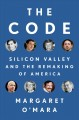 Cover for The Code: Silicon Valley and the remaking of America