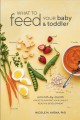 Cover for What to feed your baby and toddler: a month-by-month guide to support your ...