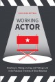 Cover for Working actor: breaking in, making a living, and making a life in the fabul...