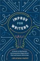 Cover for Improv for Writers: 10 Secrets to Help Novelists and Screenwriters Bypass W...