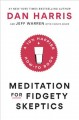 Cover for Meditation for fidgety skeptics: a 10% happier how-to book