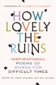 Cover for How lovely the ruins: inspirational poems and words for difficult times