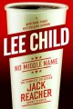 Cover for No middle name: the complete collected Jack Reacher short stories