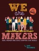 Cover for We Are Makers: Real Women and Girls Shaping Our World
