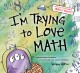 Cover for I'm Trying to Love Math