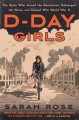 Cover for D-Day girls: the spies who armed the resistance, sabotaged the Nazis, and h...