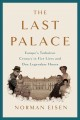 Cover for The last palace: Europe's turbulent century in five lives and one legendary...