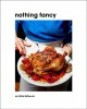 Cover for Nothing fancy: unfussy food for having people over