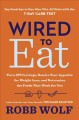 Cover for Wired to eat: turn off cravings, rewire your appetite for weight loss, and ...
