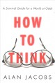 Cover for How to think: a survival guide for a world at odds