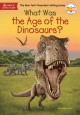 Cover for What was the age of the dinosaurs?