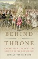Cover for Behind the throne: a domestic history of the British royal household