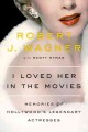 Cover for I loved her in the movies: memories of Hollywood's legendary actresses