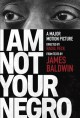 Cover for I am not your negro: a major motion picture directed by Raoul Peck, from te...